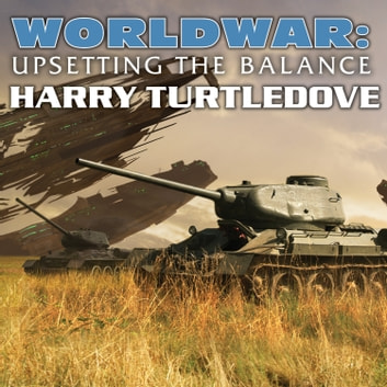 Worldwar: Upsetting the Balance audiobook by Harry Turtledove