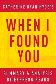 When I Found You: by Catherine Ryan Hyde | Summary & Analysis ebook by EXPRESS READS