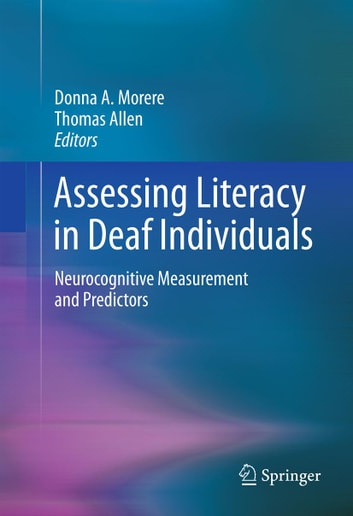 Assessing Literacy in Deaf Individuals - Neurocognitive Measurement and Predictors ebook by