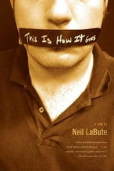 This Is How It Goes - A Play ebook by Neil LaBute