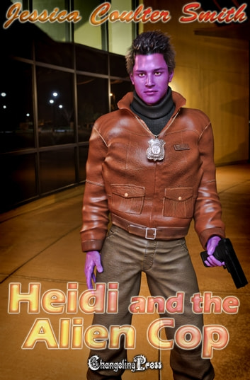 Heidi and the Alien Cop ebook by Jessica Coulter Smith