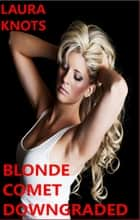 Blonde Comet Downgraded ebook by Laura Knots