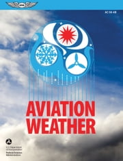 Aviation Weather - FAA Advisory Circular (AC) 00-6B ebook by Federal Aviation Administration (FAA)/Aviation Supplies & Academics (ASA)