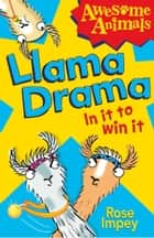 Llama Drama - In It To Win It! (Awesome Animals) ebook by Rose Impey, Ali Pye
