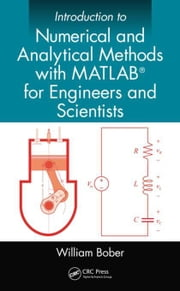 Introduction to Numerical and Analytical Methods with MATLAB® for Engineers and Scientists ebook by Bober, William