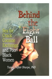 Behind the Eight Ball - Sex for Crack Cocaine Exchange and Poor Black Women ebook by Tanya Telfair Sharpe