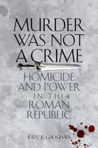 Murder Was Not a Crime ebook by Judy E. Gaughan