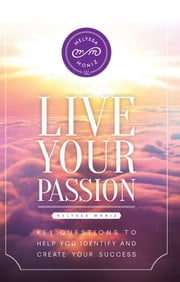 Live Your Passion - Key Questions to Help You Identify and Create Your Success ebook by Melyssa Moniz