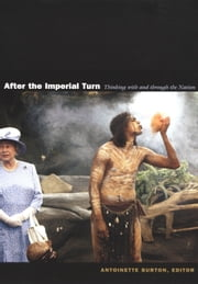 After the Imperial Turn - Thinking with and through the Nation ebook by Susan  D. Pennybacker,Stuart Ward,Heather Streets,Ann Curthoys,Antoinette Burton