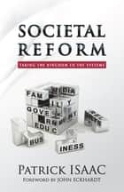 Societal Reform - Taking the Kingdom to the Systems ebook by Patrick Isaac