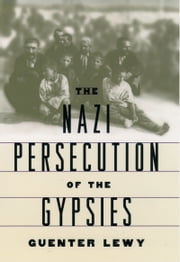The Nazi Persecution of the Gypsies ebook by Guenter Lewy