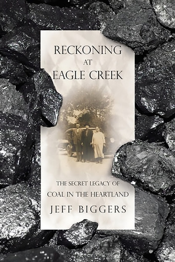 Reckoning at Eagle Creek - The Secret Legacy of Coal in the Heartland eBook by Jeff Biggers