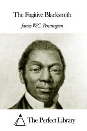 The Fugitive Blacksmith ebook by James W. C. Pennington