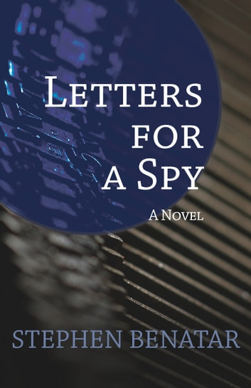 Letters for a Spy - A Novel ebook by Stephen Benatar