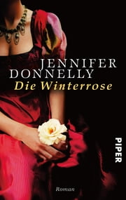 Die Winterrose - Roman 電子書 by Jennifer Donnelly, Angelika Felenda