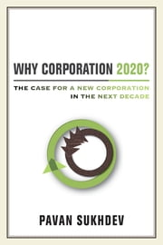 Why Corporation 2020? - The Case for a New Corporation in the Next Decade ebook by Pavan Sukhdev