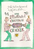 The Illustrated Christmas Cracker ebook by Quentin Blake, John Julius Norwich