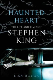 Haunted Heart - The Life and Times of Stephen King ebook by Lisa Rogak
