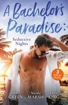 A Bachelor's Paradise - Seductive Nights/Exquisite Revenge/Deserted Island, Dreamy Ex!/Propositioned by the Billionaire ebook by Lucy King, Nicola Marsh, ABBY GREEN