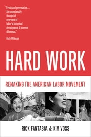 Hard Work - Remaking the American Labor Movement ebook by Rick Fantasia,Kim Voss
