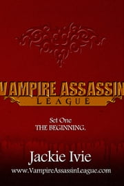 Vampire Assassin League Bundle One: The Beginning ebook by Jackie Ivie