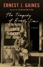 The Tragedy of Brady Sims ebook by Ernest J. Gaines