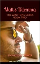 Matt's Dilemma (The Winstons, #2) - Book 2 in The Winstons Series ebook by Rowena Dawn