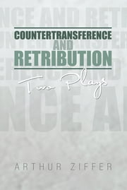 Countertransference and Retribution - Two Plays ebook by Arthur Ziffer