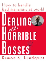 Dealing With Horrible Bosses: How To Handle Bad Managers at Work! ebook by Damon Lundqvist