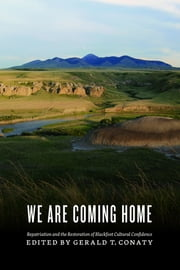 We Are Coming Home - Repatriation and the Restoration of Blackfoot Cultural Confidence ebook by Gerald T. Conaty,Robert R. Janes,Allan Pard,Jerry Potts,Frank Weasel Head,Herman Yellow Old Woman,Chris McHugh,John W. Ives