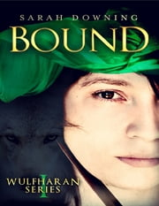 Bound: Wulfharan Series Book 1 ebook by Sarah Downing