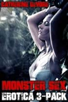 Monster Sex Erotica 3-Pack ebook by Catherine DeVore