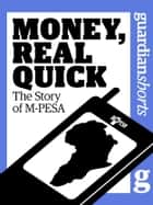 Money, Real Quick: The Story of M-PESA ebook by Tonny K. Omwansa
