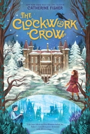 The Clockwork Crow ebook by Catherine Fisher