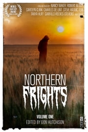 Northern Frights 1 ebook by Don Hutchison,Nancy Baker,Robert Bloch,Carolyn Clink,Charles De Lint,Galad Elflandsson,Terence M. Green,Tanya Huff,Nancy Kilpatrick,Shirley Meier,David Nickle,Robert Sampson,Peter Sellers,Lucy Taylor,Steve Rasnic Tem,Edo Van Belkom,Karen Wehrstein,Andrew Weiner