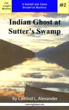 Indian Ghost at Sutter's Swamp: A Full Length Broderick Mystery ebook by Caitlind L. Alexander