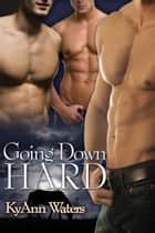 Going Down Hard ebook by KyAnn  Waters