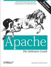 Apache: The Definitive Guide - The Definitive Guide, 3rd Edition ebook by Ben Laurie,Peter Laurie