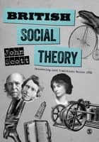 British Social Theory - Recovering Lost Traditions before 1950 ebook by Professor John Scott