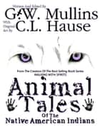Animal Tales Of The Native American Indians ebook by G.W. Mullins, C.L. Hause