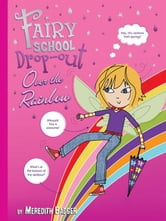 Fairy School Drop-out: Over The Rainbow ebook by Meredith Badger