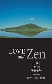 Love And Zen In The Outer Hebrides ebook by Kevin MacNeil