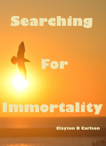 Searching For Immortality ebook by Clayton Carlson