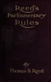 Reed's Parliamentary Rules: A Manual of General Parliamentary Law ebook by Thomas B. Reed,Thomas B. Reed