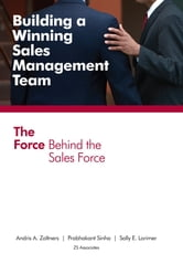 Building a Winning Sales Management Team: The Force Behind the Sales Force ebook by Andris A Zoltners,Prabhakant Sinha,Sally E Lorimer