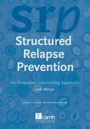 Structured Relapse Prevention - An Outpatient Counselling Approach ebook by Marilyn Herie, PhD, RSW,...