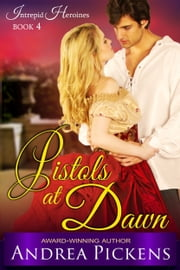 Pistols at Dawn (Intrepid Heroines Series, Book 4) ebook by Andrea Pickens