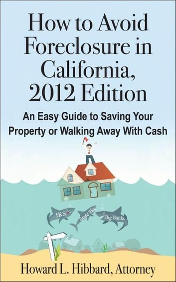How to Avoid Foreclosure in California, 2012 Edition ebook by Howard Hibbard