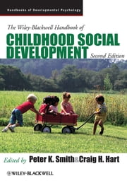The Wiley-Blackwell Handbook of Childhood Social Development ebook by Peter K. Smith,Craig H. Hart
