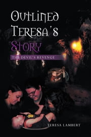 Outlined Teresa's Story – The Devil's Revenge ebook by Teresa Lambert